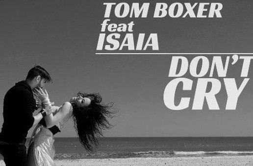 "Tom Boxer a lansat clipul ""Don't Cry"" feat. Isaia"