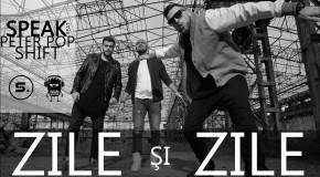 Speak feat. Peter Pop – Zile si zile (videoclip nou)
