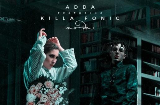 ADDA feat. Killa Fonic – Arde (videoclip nou)