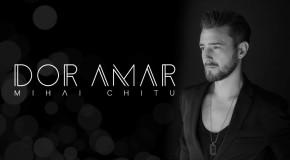 Mihai Chitu – Dor Amar (videoclip nou)