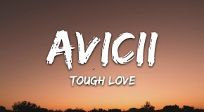 Avicii – Tough Love ft. Agnes, Vargas & Lagola (videoclip nou)