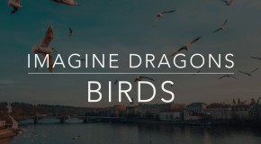 Imagine Dragons – Birds (videoclip nou)